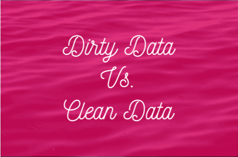 Dirty Data Vs. Clean Data
