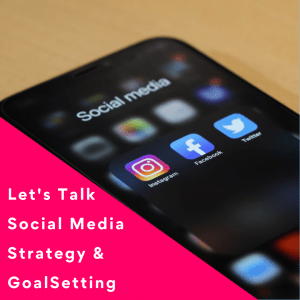 Let's Talk Social Media Strategy & Goal Setting