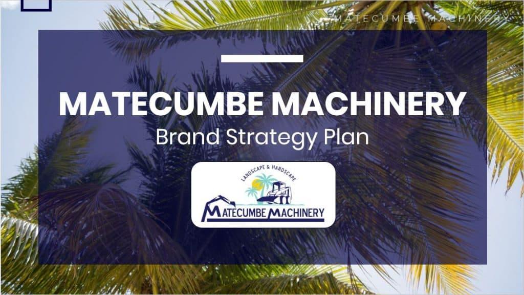 Matecumbe Machinery: Brand Strategy Plan 1