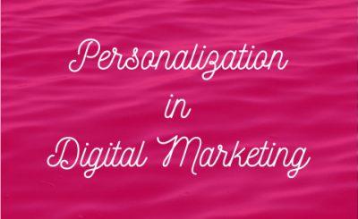 Personalization in Digital Marketing