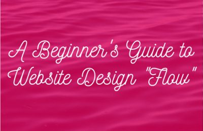 """A beginners guide to website design """"flow"""""""