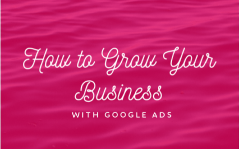How to grow your business with google ads