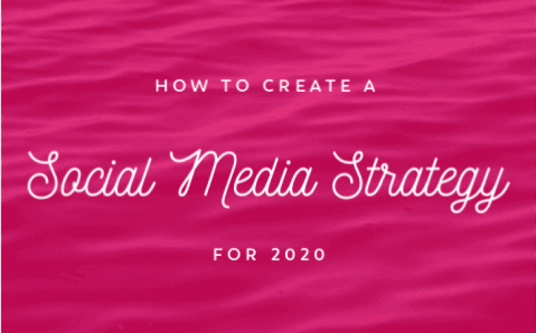How to Create A Social Media Strategy For 2020