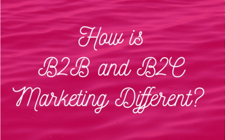 How is B2B and B2C Marketing Different?