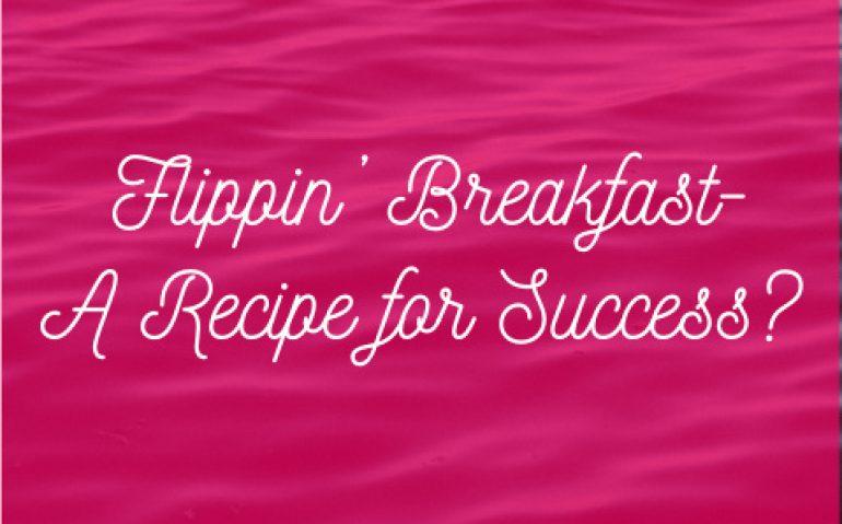 Flippin' Breakfast- A Recipe for Success?
